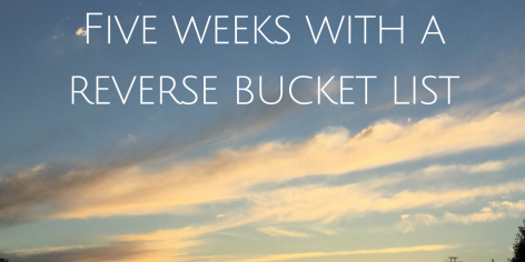 Five Weeks With a Reverse Bucket List.png